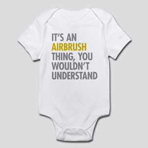 Its An Airbrush Thing Infant Bodysuit