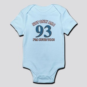 Not Only Am I 93 I'm Cute Too Infant Bodysuit