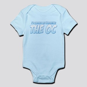 I'd Rather Be Watching The OC Infant Bodysuit