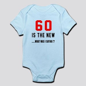 60 Is The New What Was I Saying ? Infant Bodysuit