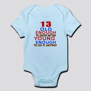 13 Old Enough Young Enough Birthda Infant Bodysuit