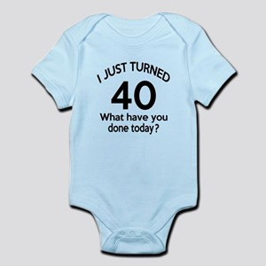 I Just Turned 40 What Have You Don Infant Bodysuit