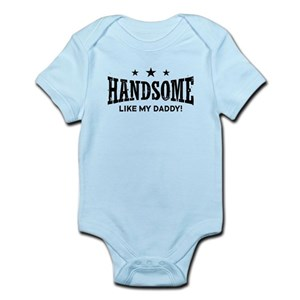 5eff4a716 Handsome Like Daddy Baby Clothes & Accessories - CafePress