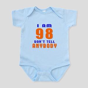 I am 98 Don't Tell Anybody Infant Bodysuit