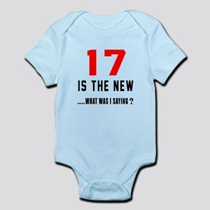 17 Is The New What Was I Saying ? Infant Bodysuit