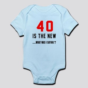 40 Is The New What Was I Saying ? Infant Bodysuit