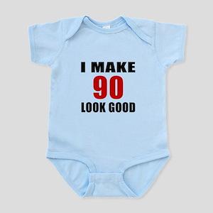 I Make 90 Look Good Infant Bodysuit