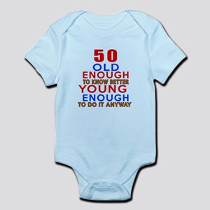50 Old Enough Young Enough Birthda Infant Bodysuit