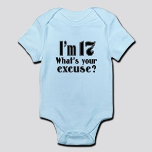 I'm 17 What is your excuse? Infant Bodysuit