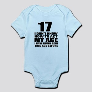 17 I Don Not Know How To Act My Ag Infant Bodysuit