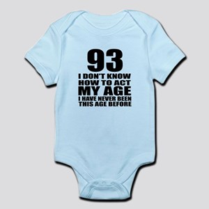 93 I Don Not Know How To Act My Ag Infant Bodysuit