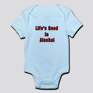 LIFE'S GOOD IN ALASKA Infant Bodysuit