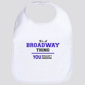 BROADWAY thing, you wouldn't understand! Bib