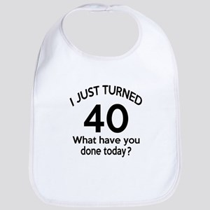 I Just Turned 40 What Have You Done Today ? Bib