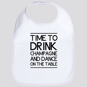 Time To Drink Champagne And Dance on the Table Bib