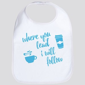 Gilmore Girls where you lead Baby Bib
