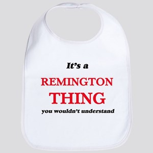 It's a Remington thing, you wouldn&#3 Baby Bib