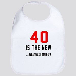 40 Is The New What Was I Saying ? Bib