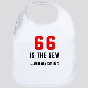 66 Is The New What Was I Saying ? Bib