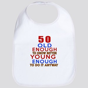50 Old Enough Young Enough Birthday Designs Bib