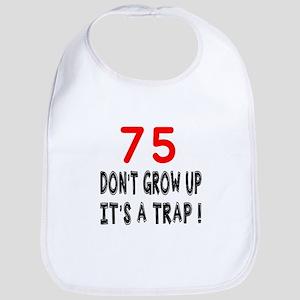 75 Don't Grow Birthday Designs Bib