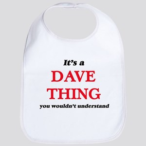 It's a Dave thing, you wouldn't u Baby Bib