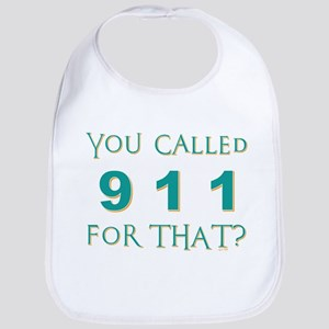 YOU CALLED 911 Bib