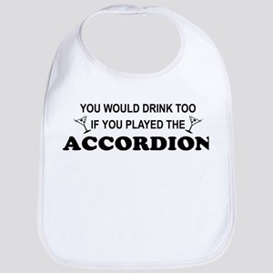 You'd Drink Too Accordion Bib