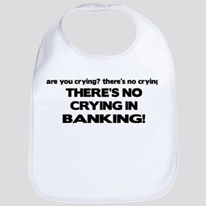 There's No Crying in Banking Bib
