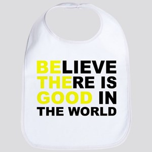 Believe There Is Good In The World Baby Bib