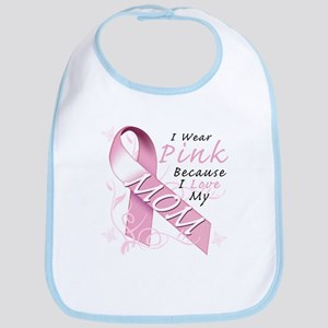 I Wear Pink Because I Love My Mom Bib