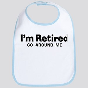 I'm Retired Go Around Me Bib