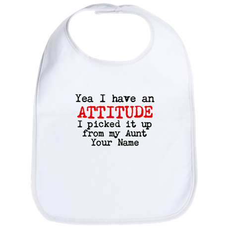 Attitude From My Aunt (Your Name) Bib