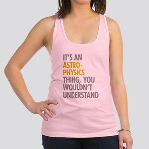 Its An Astrophysics Thing Racerback Tank Top