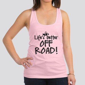 Lifes Better Off Road Racerback Tank Top