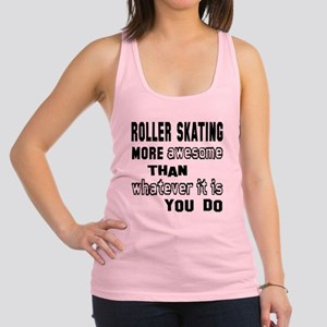 Roller Skating more awesome tha Racerback Tank Top