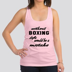 Without Boxing life would be a Racerback Tank Top