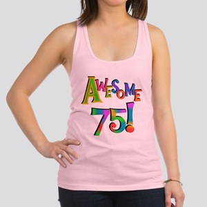 Awesome 75 Birthday Racerback Tank Top