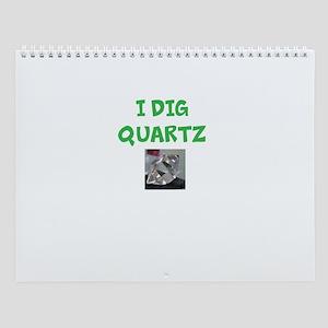 I Dig Quartz Wall Calendar
