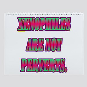 XENOPHILES ARE NOT PERVERTS. Wall Calendar