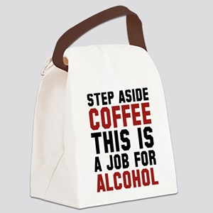Step Aside Coffee This Is A Job For Alcohol Canvas