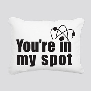 Youre In My Spot Rectangular Canvas Pillow