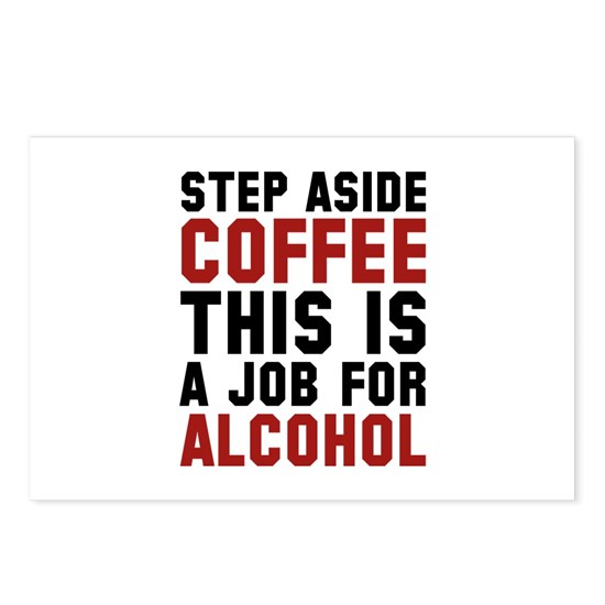 4d4da8169 Step Aside Coffee This Is A Job For Alcohol Postca by Funny - CafePress