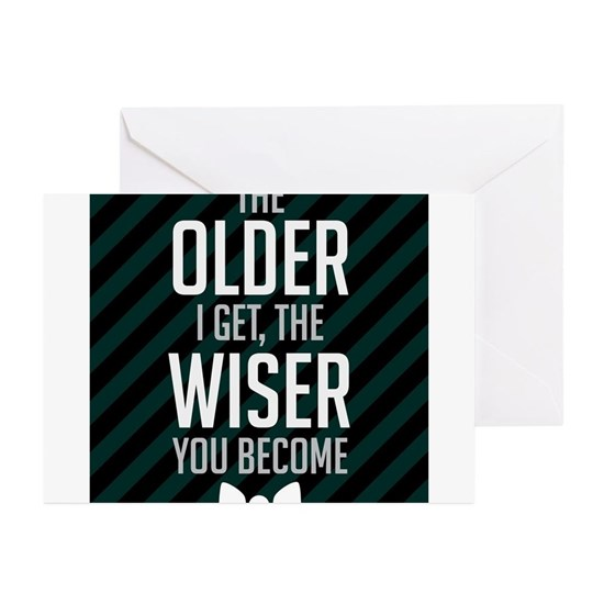 The Older I Get The Wiser You Become