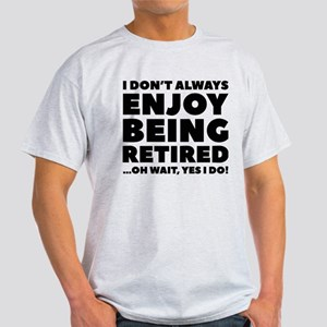 Enjoy Being Retired T-Shirt