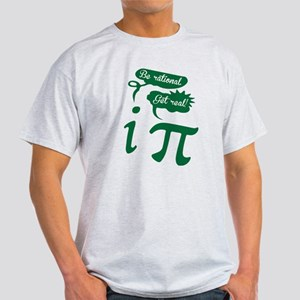 Be rational, Get real! Pi Humor T-Shirt