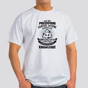 Precision Guess Work Based On Unreliable D T-Shirt