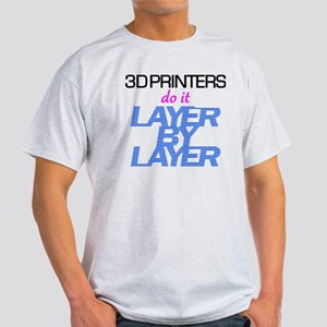 3D Printers do it layer by layer Light T-Shirt