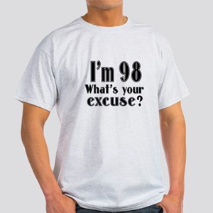 I'm 98 What is your excuse? Light T-Shirt