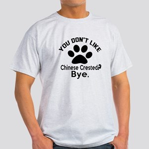 You Do Not Like Chinese Crested Dog Light T-Shirt